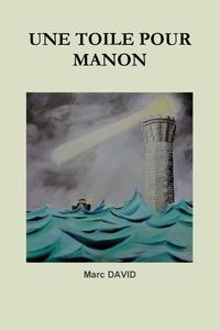 Marc David - La trilogie Tome 1 : Une toile pour Manon.