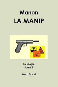 Marc David - La trilogie Tome 2 : Manon - La manip.