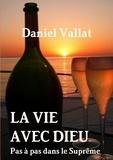 Daniel Vallat - La vie avec Dieu - Pas à pas dans le suprême.