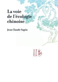 Jean-Claude Sapin - La voie de l'écologie chinoise.