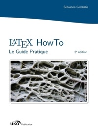 Sébastien Combéfis - LaTeX HowTo - Le Guide Pratique.
