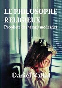 Daniel Vallat - Le philosophe religieux - Prophète des temps modernes.