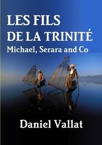Daniel Vallat - Les fils de la Trinité - Michael, Serara and Co.