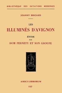 Joanny Bricaud - Les illuminés d'Avignon - Etude sur Dom Pernety et son groupe.