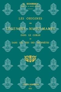 D Sidersky - Les origines des légendes musulmanes dans le Coran et dans les vies des prophètes.