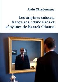 Alain Chardonnens - Les origines suisses, francaises, irlandaises et kenyanes de Barack Obama - De l'utilisation de la généalogie en politique.
