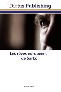 François Charles - Les rêves européens de Sarko.