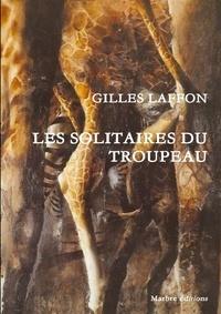 Gilles Laffon - Les solitaires du troupeau.