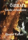 Daniel Vallat - O Israël - Guide et histoire.