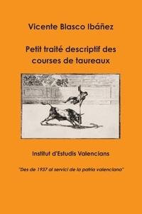 Vicente Blasco Ibañez - Petit traité descriptif des courses de taureaux.