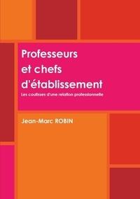 Jean-Marc Robin - Professeurs et chefs d'établissement - Les coulisses d'une relation professionnelle.