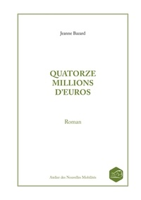 Jeanne Bazard - Quatorze millions d'euros.