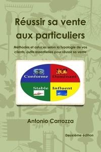 Antonio Carrozza - Réussir sa vente aux particuliers - Mode d'emploi.