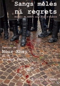 Nour Khay et Joseph Kacem - Sangs mêlés ni regrets - Recueil de textes sous état d'urgence.