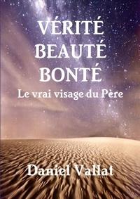 Daniel Vallat - Verité, beauté, bonté - Le vrai visage du père.