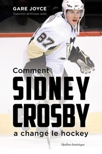 Gare Joyce - Comment Sidney Crosby a changé le hockey.