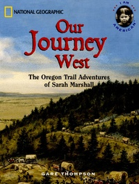 Gare Thompson - Our Jouney West - The Oregon Trail Adventures of Sarah Marshall.