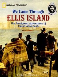 Gare Thompson - We Came Through Ellis Island - The Immigrant Adventures of Emma Markowitz.