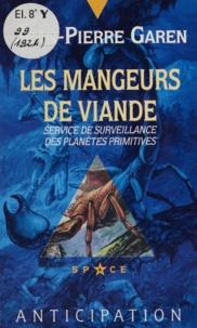 Garen - Service de surveillance des planètes primitives  : Les mangeurs de viande - Roman d'espionnage.