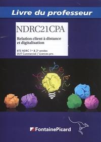 Garence Baudu et Jean-Pierre Beaulieu - Relation client à distance et digitalisation BTS NDRC 1re & 2e années / DUT commercial / Licences pro - Livre du professeur.