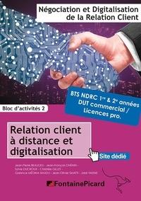 Garence Baudu et Jean-Pierre Beaulieu - Relation client à distance et digitalisation BTS NDRC 1re & 2e années / DUT commercial / Licences professionnelles - Bloc d'activités 2.