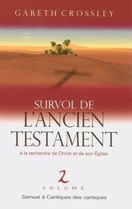 Gareth Crossley - Survol de l'Ancien Testament vol. 2 : 1 Samuel à Cantique des Cantiques - À la recherche de Christ et de son Eglise.