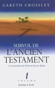 Gareth Crossley - Survol de l'Ancien Testament, volume 1 - Genèse à Ruth. À la recherche de Christ et de son Église.