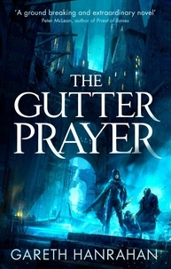 Gareth Hanrahan - The Gutter Prayer - Book One of the Black Iron Legacy.