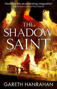 Gareth Hanrahan - The Shadow Saint - Book Two of the Black Iron Legacy.