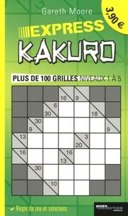 Gareth Moore - Express Kakuro - Plus de 100 grilles niveaux 1 à 5.