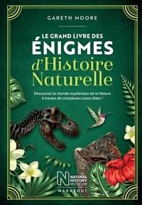 Gareth Moore - Le grand livre des énigmes d'Histoire Naturelle - Découvrez le monde mystérieux de la Nature à travers de complexes casse-têtes !.