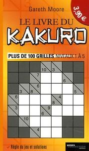 Gareth Moore - Le livre du Kakuro - Plus de 100 grilles niveaux 1 à 5.