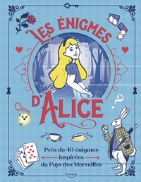 Gareth Moore et Margarida Esteves - Les énigmes d'Alice.