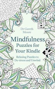 Gareth Moore - Mindfulness Puzzles for Your Kindle - Relaxing Puzzles to De-stress and Unwind.