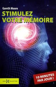 Gareth Moore - Stimulez votre mémoire 10 minutes par jour.