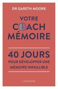 Gareth Moore - Votre Coach Mémoire - 40 jours pour développer une mémoire infaillible.