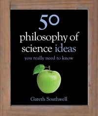 Gareth Southwell - 50 Philosophy of Science Ideas You Really Need to Know.