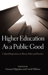 Gareth Williams et Ourania Filippakou - Higher Education As a Public Good - Critical Perspectives on Theory, Policy and Practice.