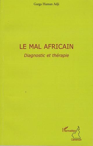 Garga Haman Adji - Le mal africain, Diagnostic et thérapie - Testament politique dédié aux Etats-Unis d'Afrique.