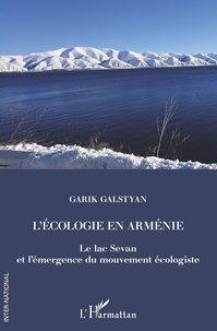 Garik Galstyan - L'écologie en Arménie - Le lac Sevan et l'émergence du mouvement écologiste.