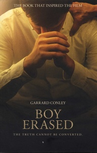 Garrard Conley - Boy Erased - A Memoir of Identity, Faith and Family.