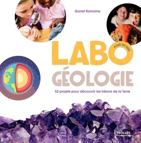 Labo géologie pour les kids : 52 projets pour découvrir les trésors de la Terre