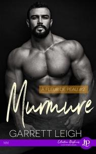 Garrett Leigh - A fleur de peau 2 : Murmure.