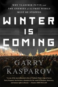 Garry Kasparov - Winter Is Coming - Why Vladimir Putin and the Enemies of the Free World Must Be Stopped.