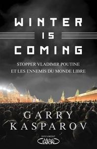 Garry Kasparov - Winter is Coming - Stopper Vladimir Poutine et les ennemis du monde libre.