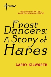 Garry Kilworth - Frost Dancers: A Story of Hares.