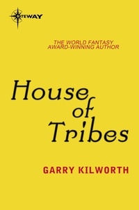 Garry Kilworth - House of Tribes.