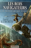 Garry Kilworth - Les Rois navigateurs Tome 1 : Le Manteau des étoiles.
