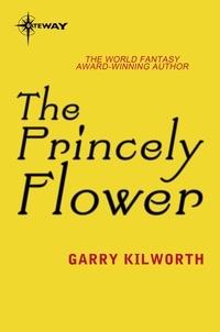Garry Kilworth - The Princely Flower.