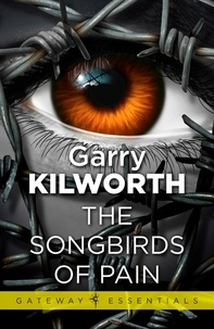 Garry Kilworth - The Songbirds of Pain.